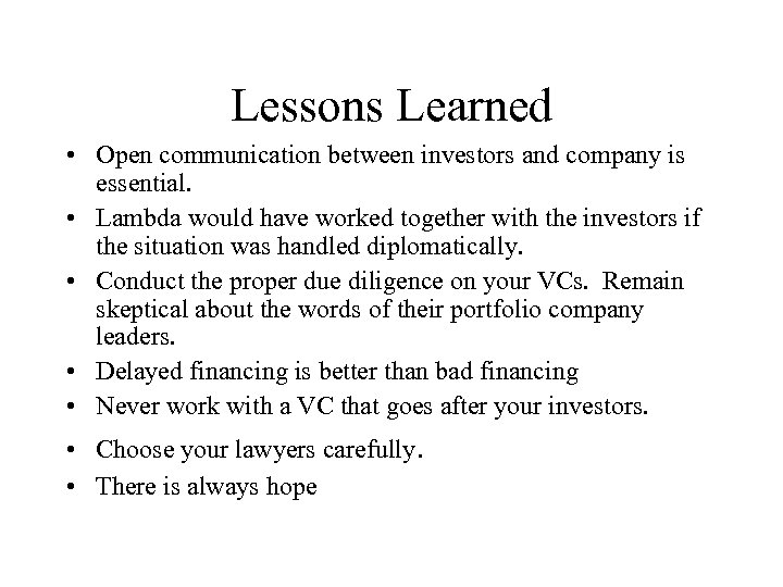 Lessons Learned • Open communication between investors and company is essential. • Lambda would