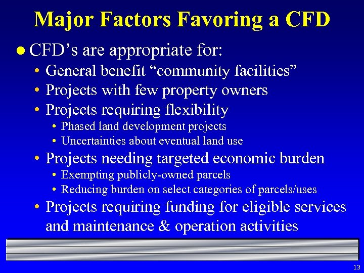 "Major Factors Favoring a CFD l CFD's are appropriate for: • General benefit ""community"