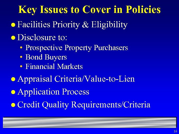 Key Issues to Cover in Policies l Facilities Priority & Eligibility l Disclosure to: