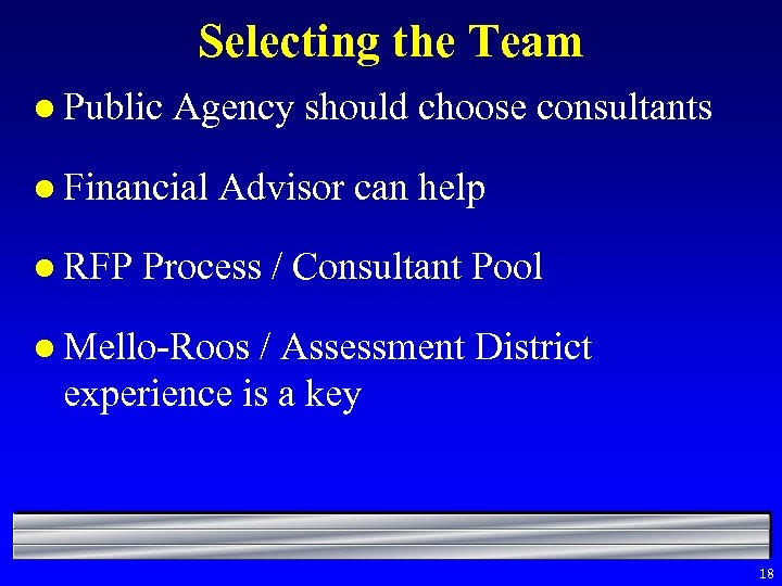 Selecting the Team l Public Agency should choose consultants l Financial l RFP Advisor