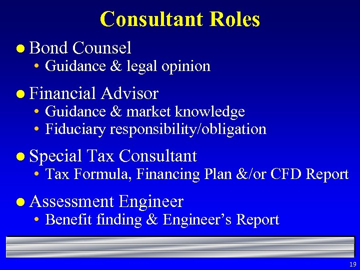 Consultant Roles l Bond Counsel • Guidance & legal opinion l Financial Advisor •