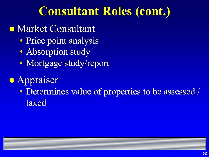 Consultant Roles (cont. ) l Market Consultant • Price point analysis • Absorption study