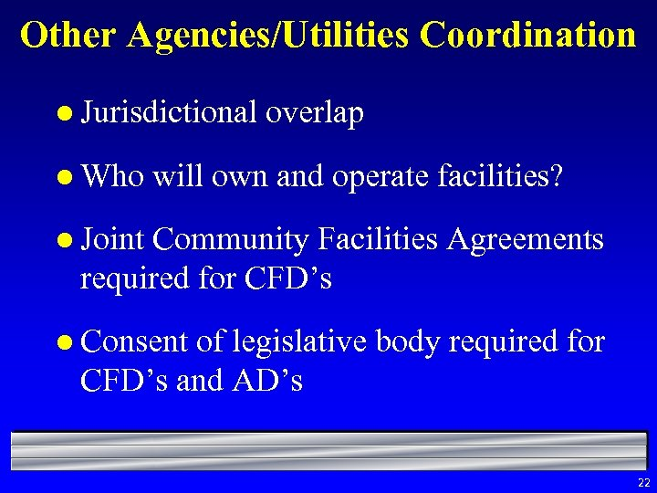 Other Agencies/Utilities Coordination l Jurisdictional l Who overlap will own and operate facilities? l