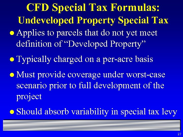 CFD Special Tax Formulas: Undeveloped Property Special Tax l Applies to parcels that do