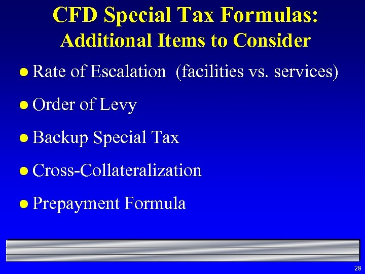 CFD Special Tax Formulas: Additional Items to Consider l Rate of Escalation (facilities vs.