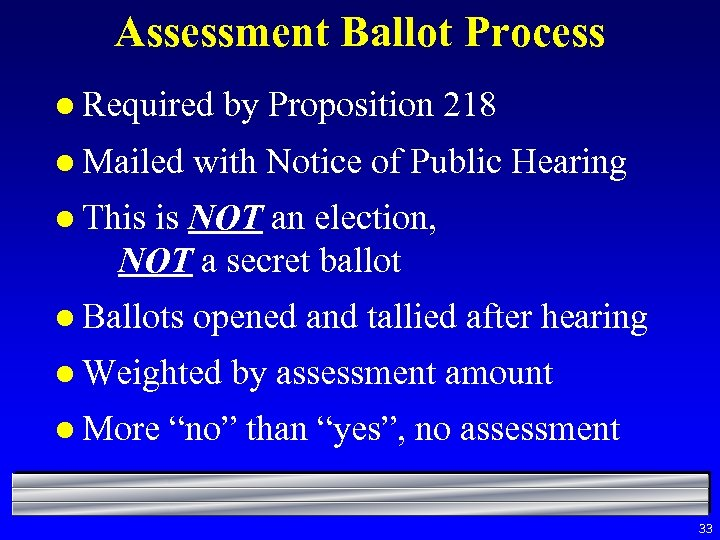Assessment Ballot Process l Required l Mailed by Proposition 218 with Notice of Public