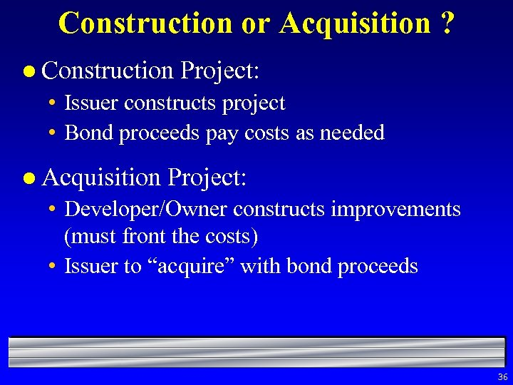 Construction or Acquisition ? l Construction Project: • Issuer constructs project • Bond proceeds