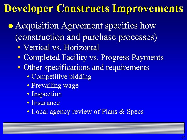 Developer Constructs Improvements l Acquisition Agreement specifies how (construction and purchase processes) • Vertical