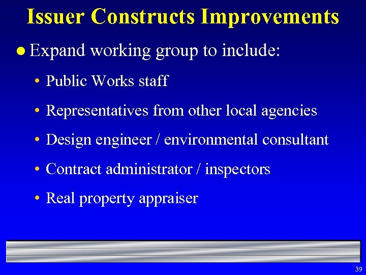 Issuer Constructs Improvements l Expand working group to include: • Public Works staff •