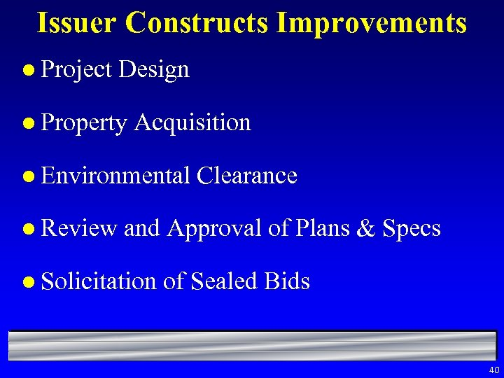 Issuer Constructs Improvements l Project Design l Property Acquisition l Environmental l Review Clearance