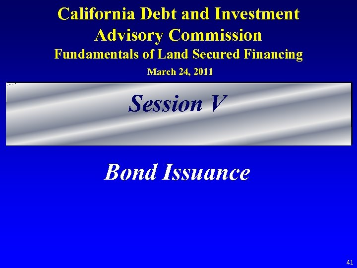 California Debt and Investment Advisory Commission Fundamentals of Land Secured Financing March 24, 2011