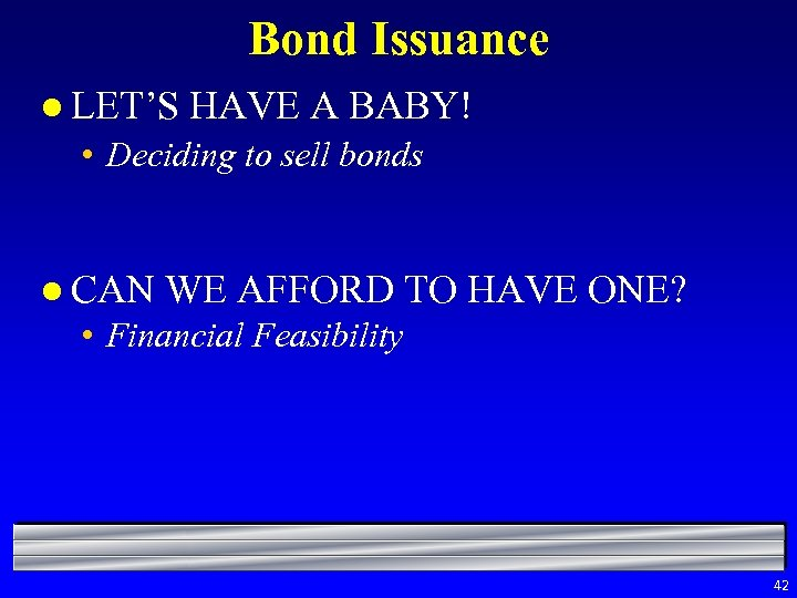Bond Issuance l LET'S HAVE A BABY! • Deciding to sell bonds l CAN