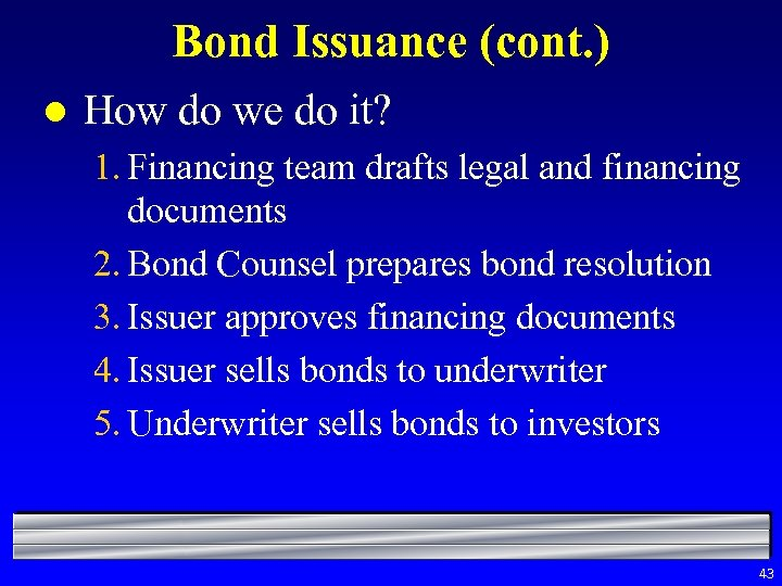 Bond Issuance (cont. ) l How do we do it? 1. Financing team drafts