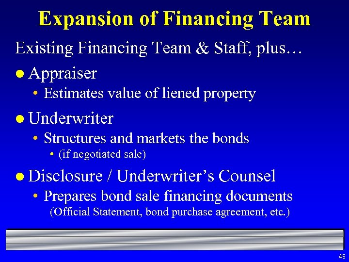 Expansion of Financing Team Existing Financing Team & Staff, plus… l Appraiser • Estimates