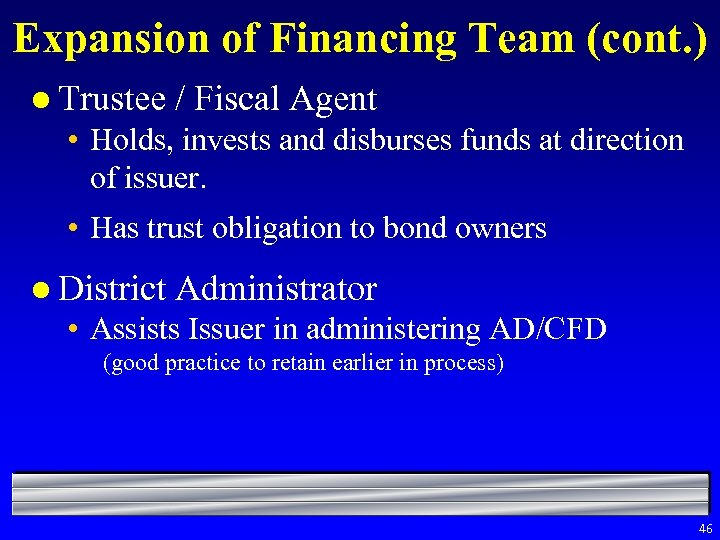 Expansion of Financing Team (cont. ) l Trustee / Fiscal Agent • Holds, invests