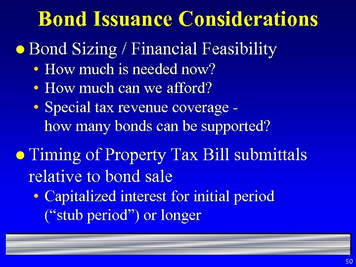 Bond Issuance Considerations l Bond Sizing / Financial Feasibility • How much is needed