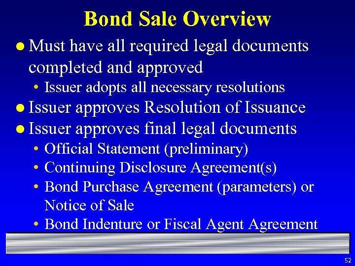 Bond Sale Overview l Must have all required legal documents completed and approved •