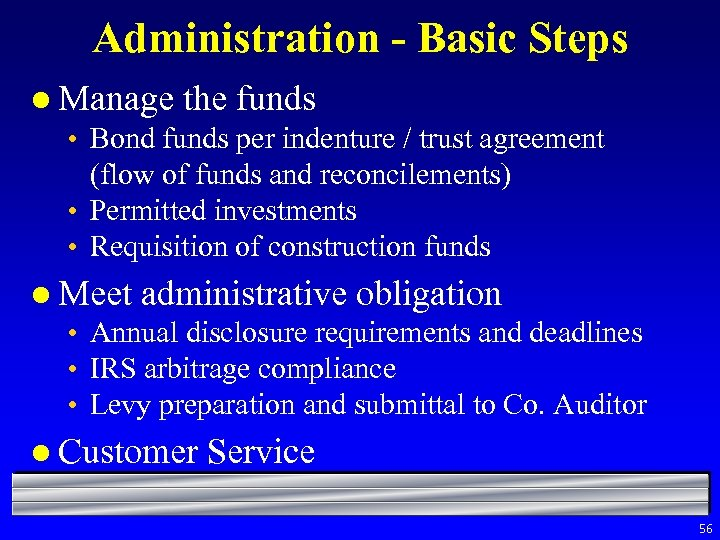 Administration - Basic Steps l Manage the funds • Bond funds per indenture /