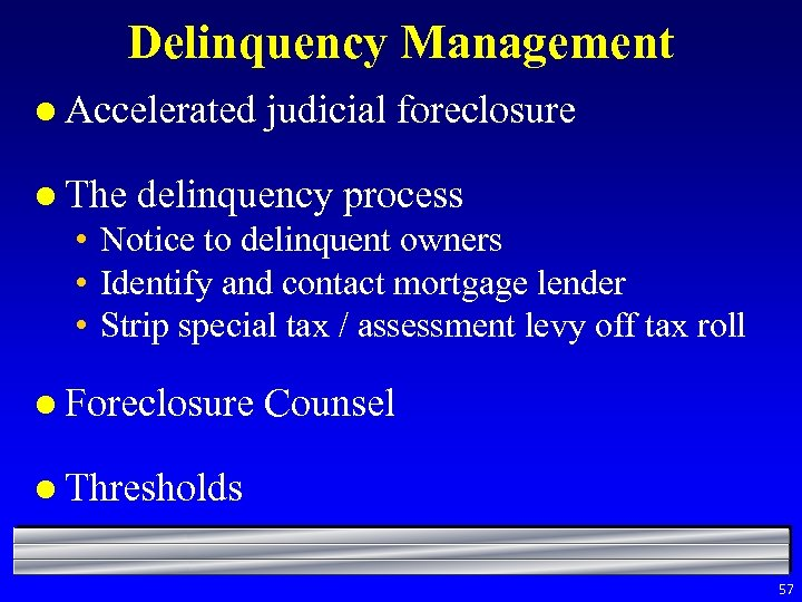 Delinquency Management l Accelerated l The judicial foreclosure delinquency process • Notice to delinquent