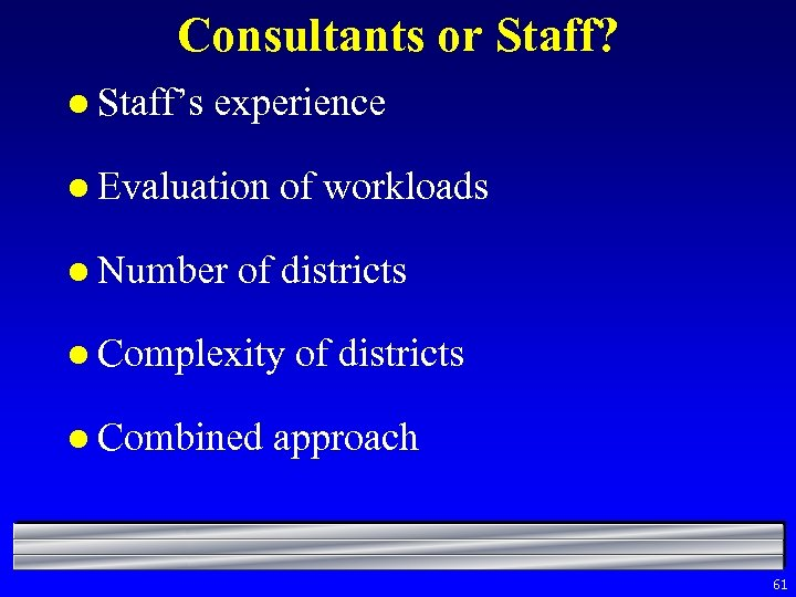Consultants or Staff? l Staff's experience l Evaluation l Number of workloads of districts