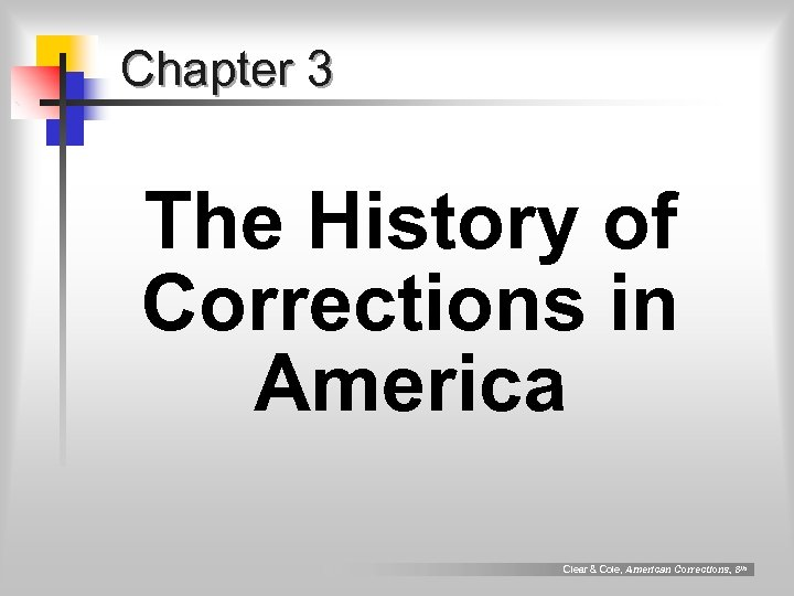 Chapter 3 The History of Corrections in America Clear & Cole, American Corrections, 8
