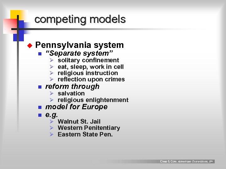"competing models u Pennsylvania system n ""Separate system"" Ø Ø solitary confinement eat, sleep,"