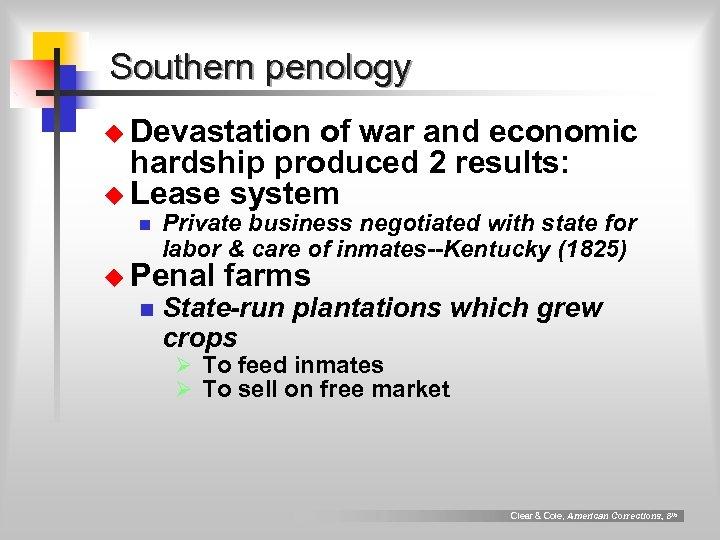 Southern penology u Devastation of war and economic hardship produced 2 results: u Lease