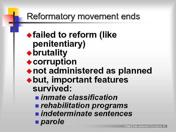 Reformatory movement ends u failed to reform (like penitentiary) u brutality u corruption u