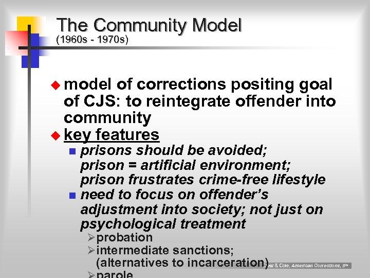 The Community Model (1960 s - 1970 s) u model of corrections positing goal