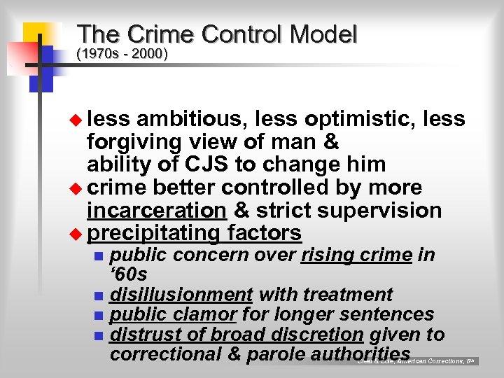 The Crime Control Model (1970 s - 2000) u less ambitious, less optimistic, less