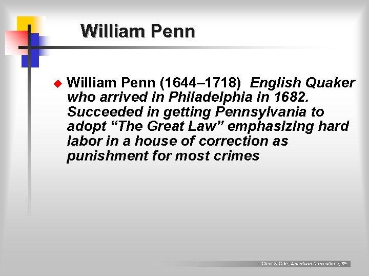 William Penn u William Penn (1644– 1718) English Quaker who arrived in Philadelphia in