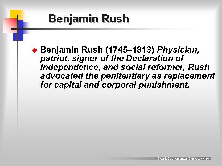 Benjamin Rush u Benjamin Rush (1745– 1813) Physician, patriot, signer of the Declaration of