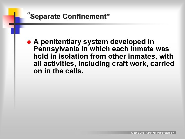 """""""Separate Confinement"""" u A penitentiary system developed in Pennsylvania in which each inmate was"""