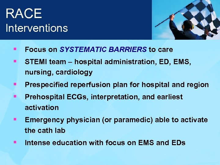 RACE Interventions § Focus on SYSTEMATIC BARRIERS to care § STEMI team – hospital