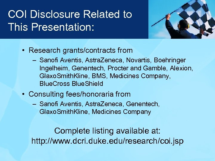 COI Disclosure Related to This Presentation: • Research grants/contracts from – Sanofi Aventis, Astra.