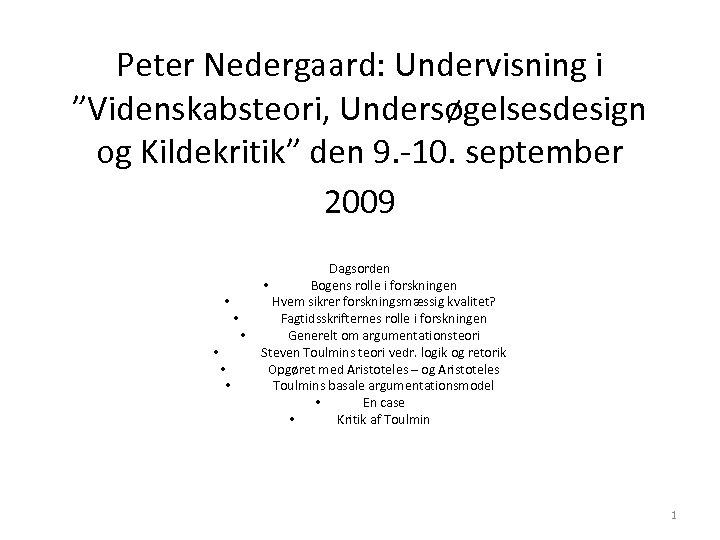 """Peter Nedergaard: Undervisning i """"Videnskabsteori, Undersøgelsesdesign og Kildekritik"""" den 9. -10. september 2009 •"""