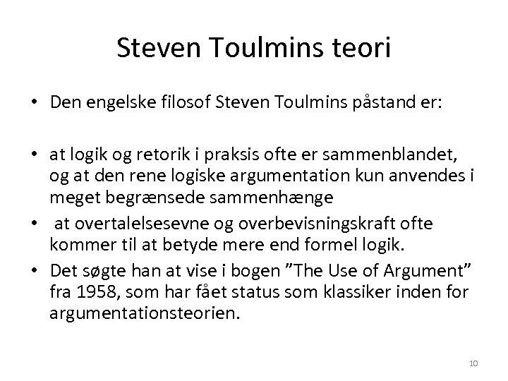 Steven Toulmins teori • Den engelske filosof Steven Toulmins påstand er: • at logik