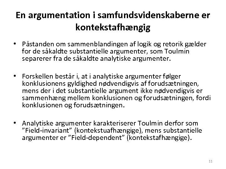 En argumentation i samfundsvidenskaberne er kontekstafhængig • Påstanden om sammenblandingen af logik og retorik