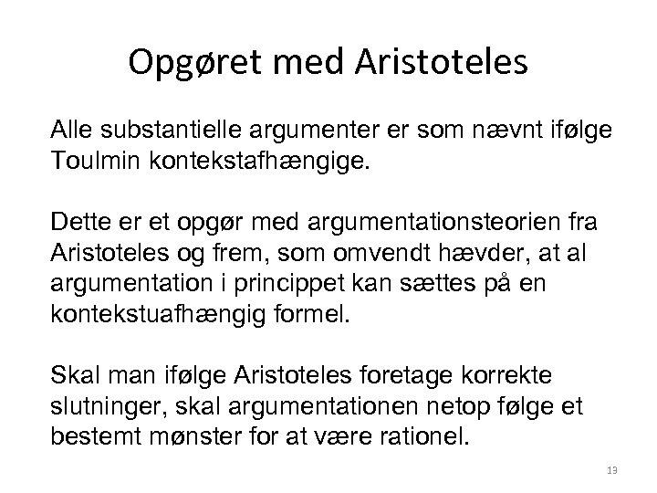 Opgøret med Aristoteles Alle substantielle argumenter er som nævnt ifølge Toulmin kontekstafhængige. Dette er
