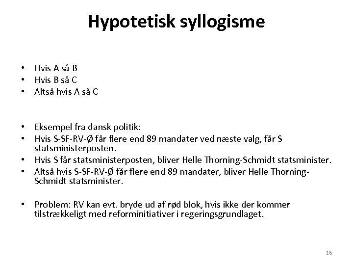 Hypotetisk syllogisme • Hvis A så B • Hvis B så C • Altså