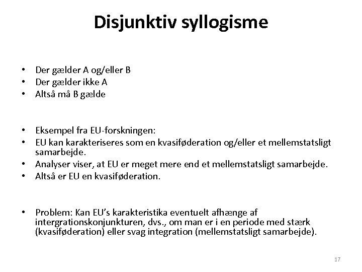 Disjunktiv syllogisme • Der gælder A og/eller B • Der gælder ikke A •