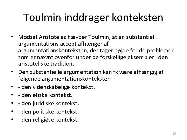 Toulmin inddrager konteksten • Modsat Aristoteles hævder Toulmin, at en substantiel argumentations accept afhænger
