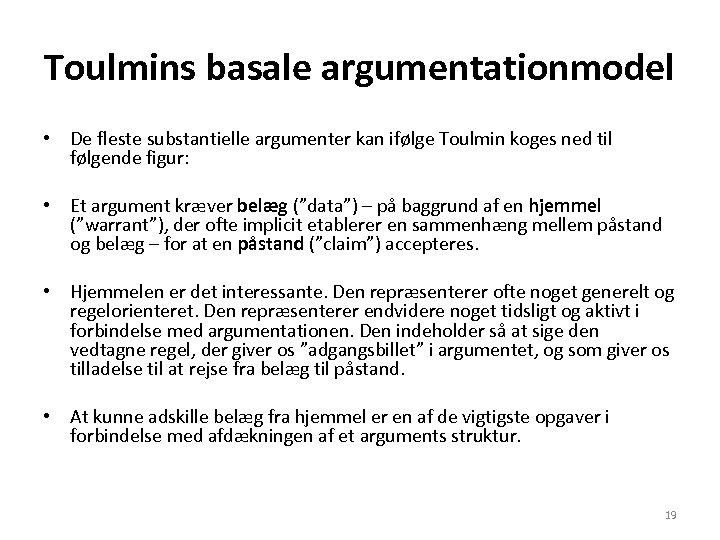Toulmins basale argumentationmodel • De fleste substantielle argumenter kan ifølge Toulmin koges ned til