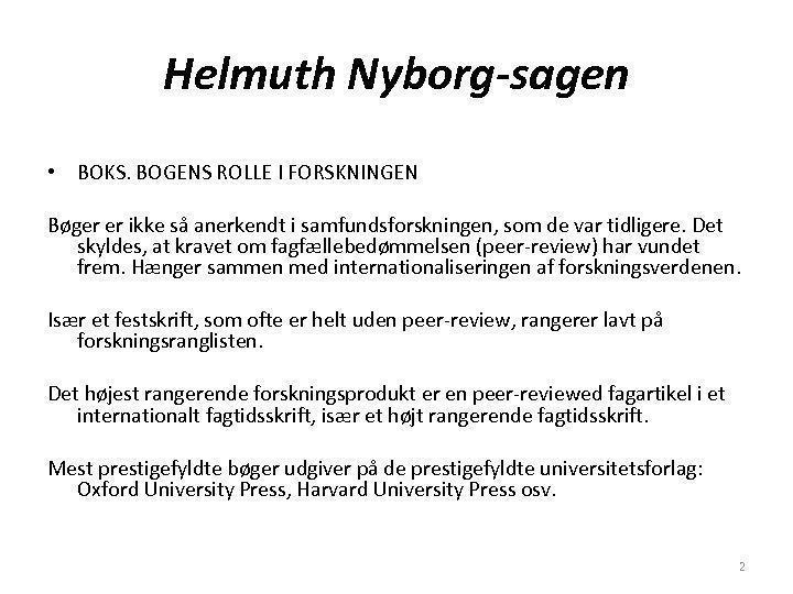 Helmuth Nyborg-sagen • BOKS. BOGENS ROLLE I FORSKNINGEN Bøger er ikke så anerkendt i