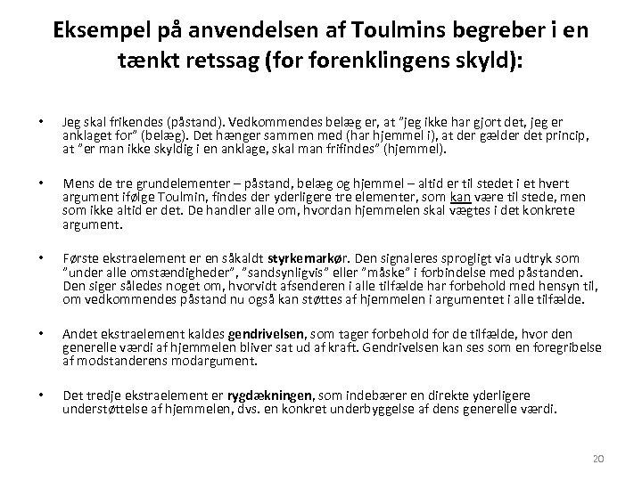 Eksempel på anvendelsen af Toulmins begreber i en tænkt retssag (for forenklingens skyld): •