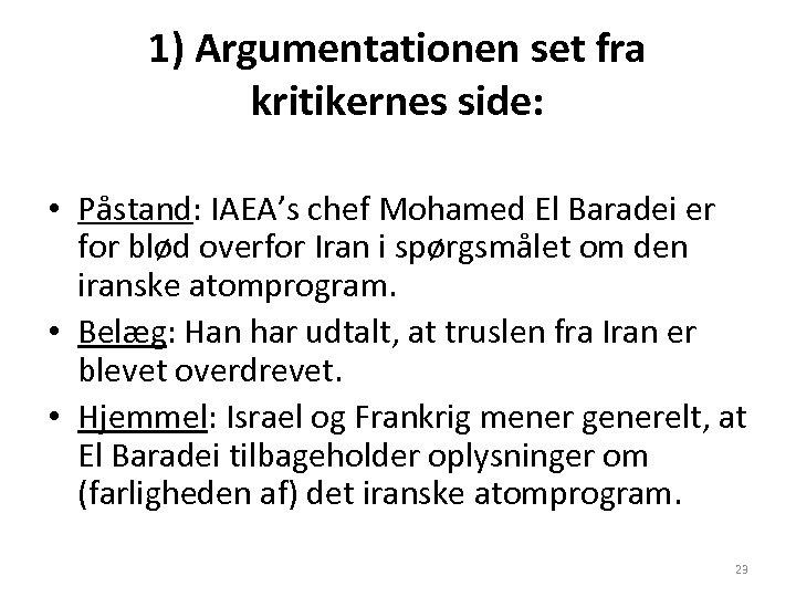 1) Argumentationen set fra kritikernes side: • Påstand: IAEA's chef Mohamed El Baradei er