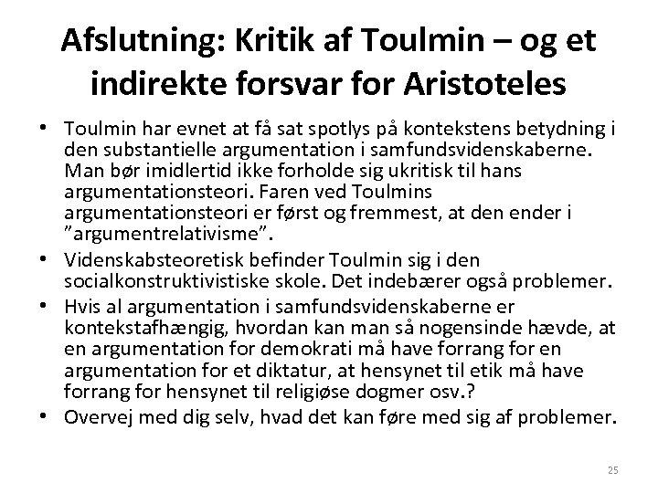 Afslutning: Kritik af Toulmin – og et indirekte forsvar for Aristoteles • Toulmin har