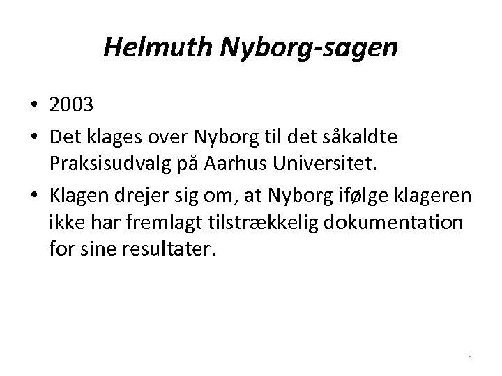 Helmuth Nyborg-sagen • 2003 • Det klages over Nyborg til det såkaldte Praksisudvalg på