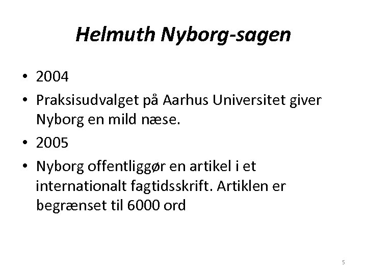 Helmuth Nyborg-sagen • 2004 • Praksisudvalget på Aarhus Universitet giver Nyborg en mild næse.