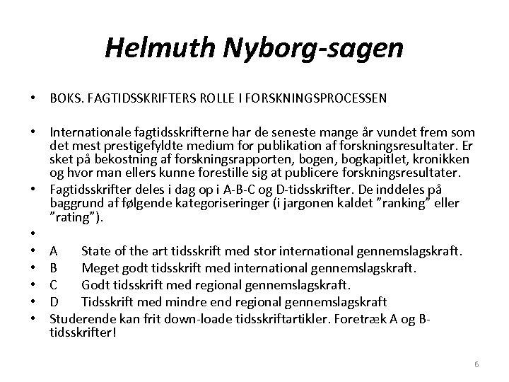 Helmuth Nyborg-sagen • BOKS. FAGTIDSSKRIFTERS ROLLE I FORSKNINGSPROCESSEN • Internationale fagtidsskrifterne har de seneste
